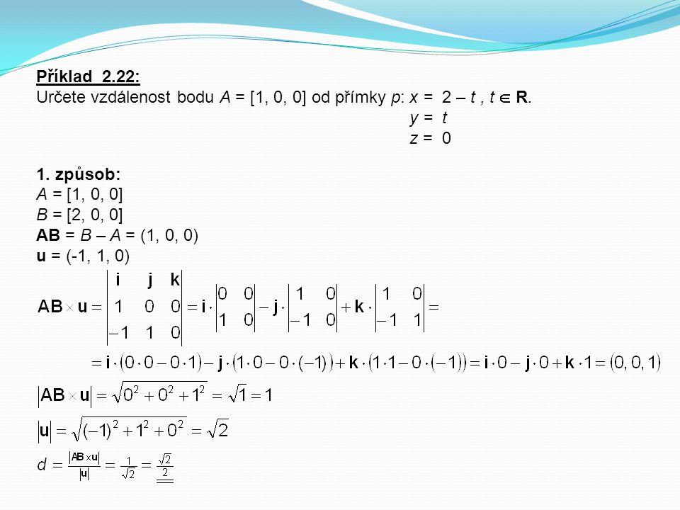 Příklad 2.22: Určete vzdálenost bodu A = [1, 0, 0] od přímky p: x = 2 – t , t  R. y = t z = 0